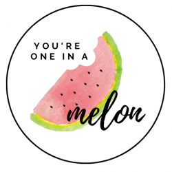 You're one in a melon|...