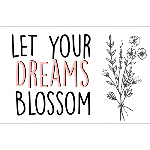 Let your dreams blossom |...